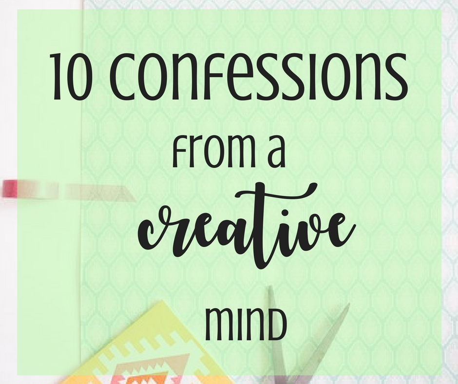 10 Confessions from a creative mind
